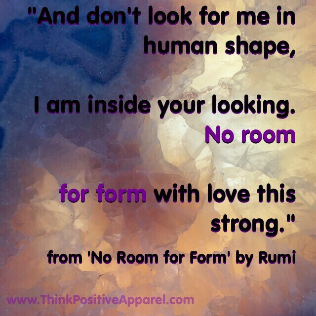 An excerpt from Rumi's poem: No Room for Form